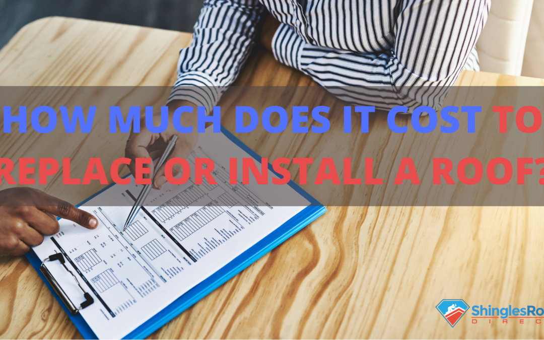 HOW MUCH DOES IT COST TO REPLACE OR INSTALL A ROOF?
